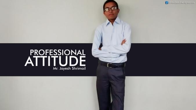 Jayesh Shrimali Professional attitude